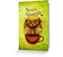 What my #Coffee says to me - Cup OWLways full Jan 30 2014 Greeting Card