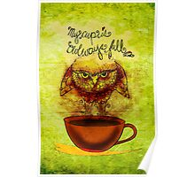 What my #Coffee says to me - Cup OWLways full Jan 30 2014 Poster