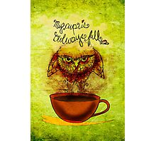 What my #Coffee says to me - Cup OWLways full Jan 30 2014 Photographic Print