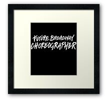 Future Broadway Choreographer (White Text) Framed Print
