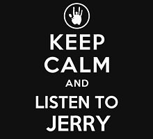 Keep Calm  (and listen to jerry) Unisex T-Shirt