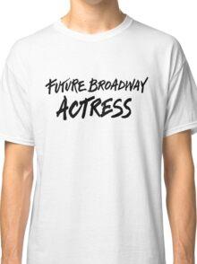 Future Broadway Actress Classic T-Shirt