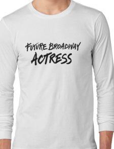 Future Broadway Actress Long Sleeve T-Shirt