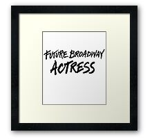 Future Broadway Actress Framed Print
