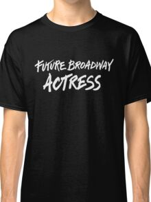 Future Broadway Actress (White Text) Classic T-Shirt