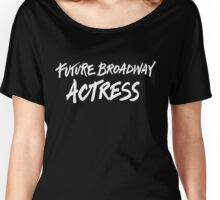 Future Broadway Actress (White Text) Women's Relaxed Fit T-Shirt