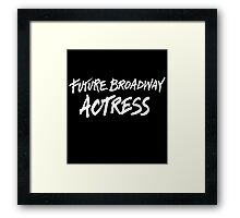 Future Broadway Actress (White Text) Framed Print