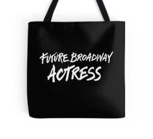 Future Broadway Actress (White Text) Tote Bag