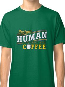 Instant Human Just Add Coffee Classic T-Shirt