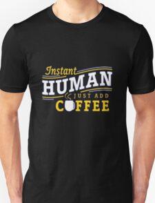 Instant Human Just Add Coffee Unisex T-Shirt