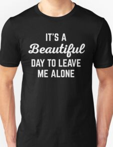 It's A Beautiful Day Funny Quote Unisex T-Shirt