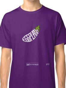 EGGPLANT - - - - - - EAT YOUR VEGETABLES  Classic T-Shirt
