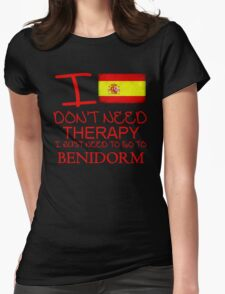 I Don't Need Therapy I Just Need To Go To Benidorm Womens Fitted T-Shirt