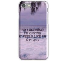 I'm laughing, I'm crying, it feels like I'm dying iPhone Case/Skin