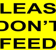 PLEASE DON'T FEED ME Sticker