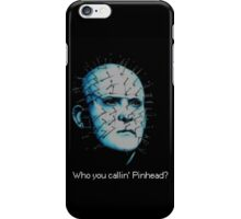 Who you callin' pinhead? iPhone Case/Skin