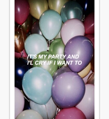 It's my party and I'll cry if I want to Sticker
