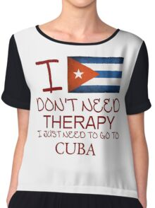 I Don't Need Therapy I Just Need To Go To Cuba Chiffon Top
