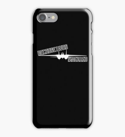 Maverick Because I Was Inverted iPhone Case/Skin