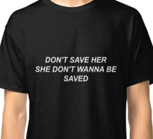 Don't save her version 2 Classic T-Shirt
