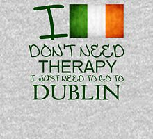 I Don't Need Therapy I Just Need To Go To Dublin Unisex T-Shirt