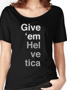 Give 'em Helvetica Women's Relaxed Fit T-Shirt