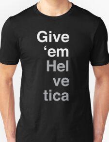 Give 'em Helvetica Unisex T-Shirt