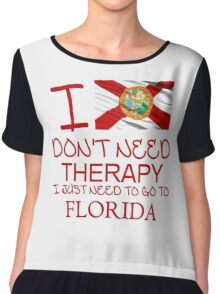 I Don't Need Therapy I Just Need To Go To Florida Chiffon Top