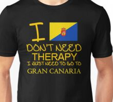 I Don't Need Therapy I Just Need To Go To Gran Canaria Unisex T-Shirt