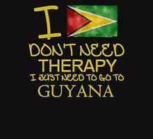 I Don't Need Therapy I Just Need To Go To Guyana Unisex T-Shirt