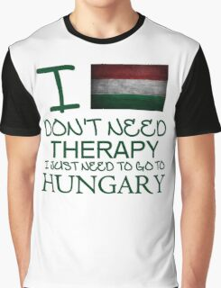 I Don't Need Therapy I Just Need To Go To Hungary Graphic T-Shirt