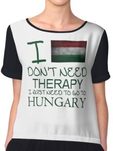 I Don't Need Therapy I Just Need To Go To Hungary Chiffon Top