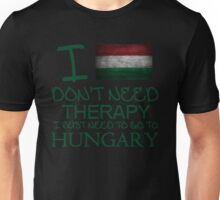 I Don't Need Therapy I Just Need To Go To Hungary Unisex T-Shirt