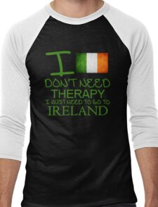 I Don't Need Therapy I Just Need To Go To Ireland Men's Baseball ¾ T-Shirt