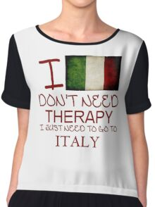 I Don't Need Therapy I Just Need To Go To Italy Chiffon Top