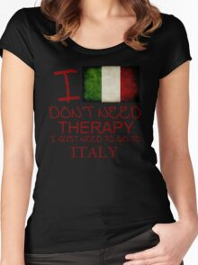 I Don't Need Therapy I Just Need To Go To Italy Women's Fitted Scoop T-Shirt