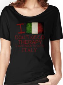 I Don't Need Therapy I Just Need To Go To Italy Women's Relaxed Fit T-Shirt