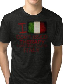 I Don't Need Therapy I Just Need To Go To Italy Tri-blend T-Shirt
