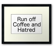 Run Off Coffee and Hatred Framed Print