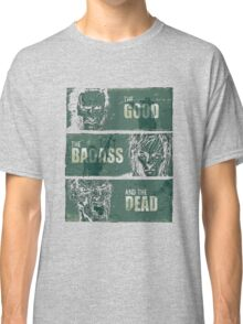 THE GOOD, THE BADASS, AND THE DEAD ! Classic T-Shirt