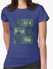 THE GOOD, THE BADASS, AND THE DEAD ! Womens Fitted T-Shirt
