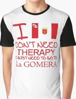 I Don't Need Therapy I Just Need To Go To La Gomera Graphic T-Shirt