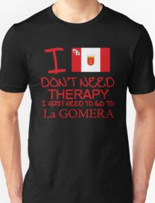I Don't Need Therapy I Just Need To Go To La Gomera Unisex T-Shirt