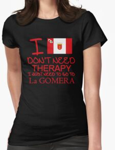 I Don't Need Therapy I Just Need To Go To La Gomera Womens Fitted T-Shirt