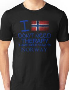 I Don't Need Therapy I Just Need To Go To Norway Unisex T-Shirt