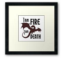 I AM FIRE I AM DEATH ! Framed Print