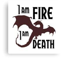I AM FIRE I AM DEATH ! Canvas Print