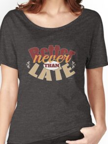 Funny better never than late design Women's Relaxed Fit T-Shirt