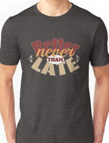 Funny better never than late design Unisex T-Shirt