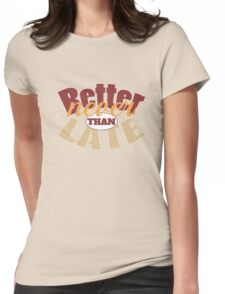 Funny better never than late design Womens Fitted T-Shirt